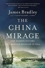 The China Mirage : The Hidden History of American Disaster in Asia - James Bradley