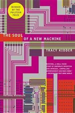 The Soul of a New Machine : Real World Applications - Tracy Kidder