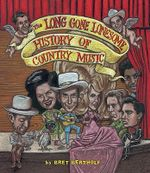 The Long Gone Lonesome History of Country Music - Bret Bertholf