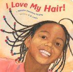 I Love My Hair! - Natasha Anastasia Tarpley