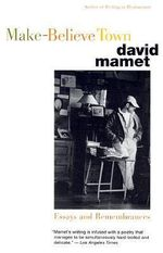 Make-Believe Town : Essays and Remembrances - Professor David Mamet