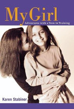 My Girl : Adventures with a Teen in Training - Karin Stabiner