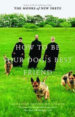 How to be Your Dogs Best Friend : The Classic Training Manual for Dog Owners - The Monks of New Skete