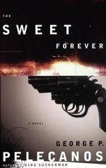 The Sweet Forever : A Novel - George P. Pelecanos