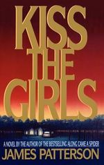Kiss the Girls : Alex Cross Series : Book 2 - James Patterson