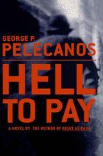 Hell to Pay : A Novel - George P Pelecanos