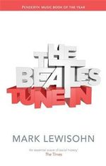 The Beatles - All These Years : Volume One : Tune in - Mark Lewisohn