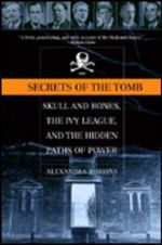 Secrets of the Tomb : Skull and Bones, the Ivy League, and the Hidden Paths of Power - Alexandra Robbins