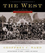 The West : An Illustrated History - Geoffrey C. Ward