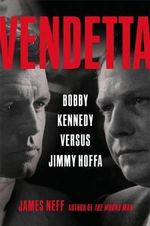 Vendetta : Bobby Kennedy Versus Jimmy Hoffa - James Neff