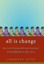 All is Change : The Two-Thousand-Year Journey of Buddhism to the West - Lawrence Sutin