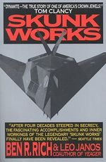 Skunk Works : a Personal Memoir of My Years at Lockheed - Ben R. Rich