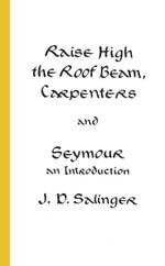 Raise High the Room Beam, Carpenters : An Introduction - J. D. Salinger