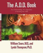 The Add Book : New Understandings, New Approaches to Parenting Your Child - William Sears