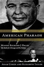 American Pharoah : Mayor Richard J. Daley: His Battle for Chicago and the Nation - Elizabeth Taylor
