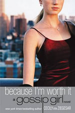 Because I'm Worth It : Gossip Girl Novels (Paperback) - Cecily Von Ziegesar