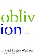 Oblivion : Stories - David Foster Wallace