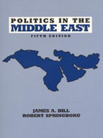 Politics in the Middle East : Longman Series in Comparative Politics - James A. Bill