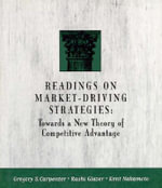 Readings on Market-driving Strategies : Towards a New Theory of Competitive Advantage - Gregory S. Carpenter