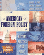 American Foreign Policy : History, Politics, and Policy - Daniel S. Papp