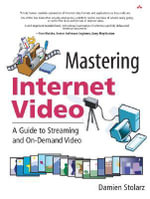 Internet Video : A Guide to Streaming and On-Demand Video - Damien Stolarz