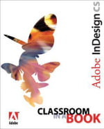 Adobe InDesign CS Classroom in a Book : Classroom in a Book - Adobe Creative Team