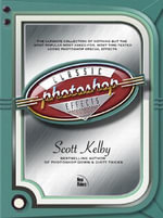 Photoshop Classic : The Basic Effects Every New User Needs to Know - Scott Kelby