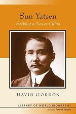 Sun Yatsen : Seeking a Newer China - David B. Gordon