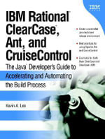 IBM Rational ClearCase, Ant, and CruiseControl : The Java Developer's Guide to Accelerating and Automating the Build Process - Kevin A. Lee