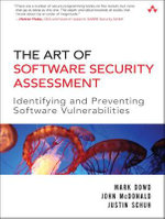 The Art of Software Security Assessment : Identifying and Preventing Software Vulnerabilities - Mark Dowd