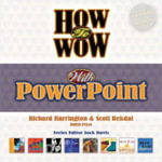 How to Wow with Powerpoint - Richard Harrington