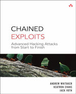 Chained Exploits : Advanced Hacking Attacks from Start to Finish - Andrew Whitaker