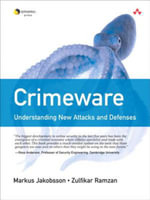 Crimeware : Understanding New Attacks and Defenses - Markus Jakobsson