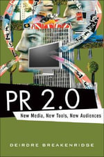 PR 2.0 : New Media, New Tools, New Audiences - Deirdre Breakenridge