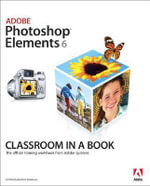 Adobe Photoshop Elements 6 Classroom in a Book : Classroom in a Book (Adobe) - Adobe Creative Team
