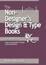 The Non-designer's Design and Type Book : Design and Typographic Principles for the Visual Novice - Robin Williams