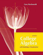 College Algebra with Modeling & Visualization - Gary K Rockswold