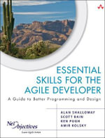 Essential Skills for the Agile Developer : A Guide to Better Programming and Design - Alan Shalloway