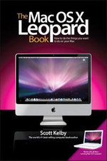 The Mac OS X Leopard Book : How to Do the Things You Want to Do on Your Mac - Scott Kelby