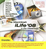 The Macintosh iLife 08 in the Classroom : Meeting the Needs of Diverse Learners - Jim Heid