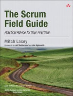 Scrum Field Guide : The Practical Advice for Your First Year - Mitch Lacey