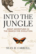 Into the Jungle : Great Adventures in the Search for Evolution - Sean B. Carroll