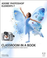 Adobe Photoshop Elements 7 Classroom in a Book : The Official Training Workbook from Adobe Systems - Adobe Creative Team