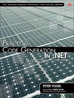 Practical Code Generation in .NET : Covering Visual Studio 2005, 2008, and 2010 - Peter Vogel