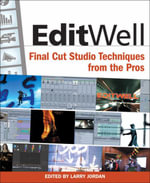 Edit Well : Final Cut Studio Techniques from the Pros