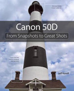 Canon 50D : From Snapshots to Great Shots - Jeff Revell