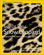 Mac OS X 10.6 Snow Leopard : Peachpit Learning Series - Robin Williams