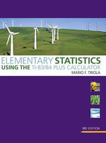 Elementary Statistics Using the TI-83/84 Plus Calculator : Using the TI-83/84 Plus Calculator - Mario F. Triola
