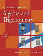 A Graphical Approach to Algebra and Trigonometry : A Unit Circle Approach - John S. Hornsby