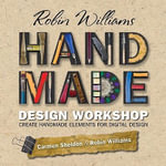 Robin Williams Handmade Design Workshop : Create Handmade Elements for Digital Design - Robin Williams